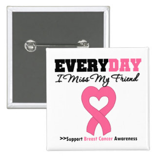 Breast Cancer Every Day I Miss My Friend Button