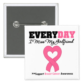 Breast Cancer Every Day I Miss My Girlfriend Pinback Button