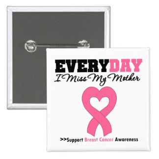 Breast Cancer Every Day I Miss My Mother Buttons
