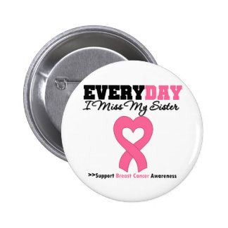 Breast Cancer Every Day I Miss My Sister Buttons