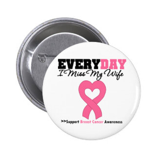 Breast Cancer Every Day I Miss My Wife Pin