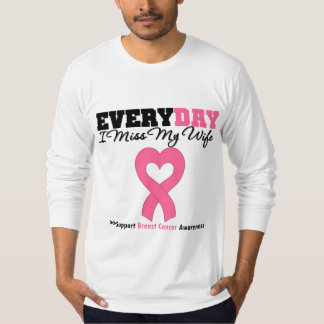 Breast Cancer Every Day I Miss My Wife T-Shirt