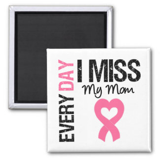 Breast Cancer Everyday I Miss My Mom Square Magnet