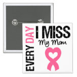 Breast Cancer Everyday I Miss My Mum Pins