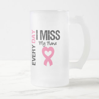 Breast Cancer Everyday I Miss My Nana Frosted Glass Mug
