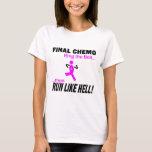Breast Cancer - Final Chemo Run Like Hell T-Shirt