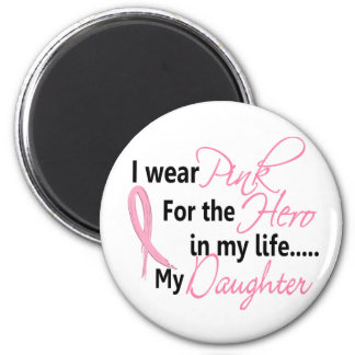 Breast Cancer HERO IN MY LIFE, MY DAUGHTER 1 6 Cm Round Magnet