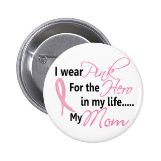 Breast Cancer HERO IN MY LIFE, MY MOM 1 6 Cm Round Badge