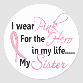 Breast Cancer HERO IN MY LIFE, MY SISTER 1 Round Sticker
