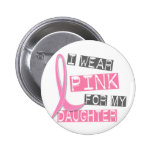 Breast Cancer I Wear Pink For My Daughter 37 Pin