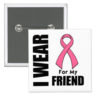 Breast Cancer I Wear Pink For My Friend 15 Cm Square Badge