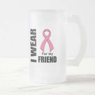 Breast Cancer I Wear Pink For My Friend Frosted Glass Mug