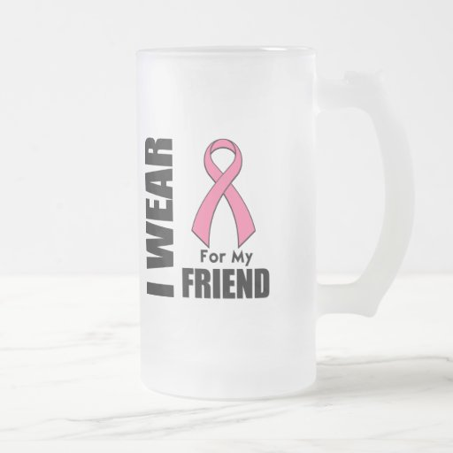 Breast Cancer I Wear Pink For My Friend Mugs