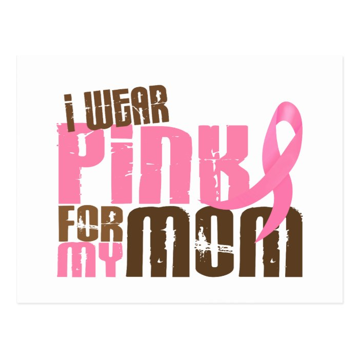 Breast Cancer I WEAR PINK FOR MY MOM 6.3 Postcard