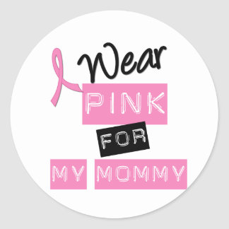 Breast Cancer I Wear Pink For My Mommy Round Sticker