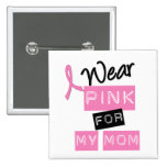 Breast Cancer I Wear Pink For My Mum Badges