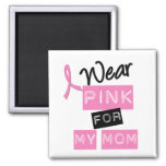 Breast Cancer I Wear Pink For My Mum Magnets