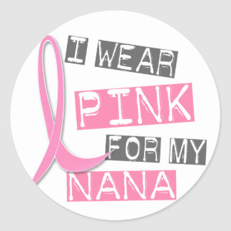 Breast Cancer I Wear Pink For My Nana 37 Round Stickers