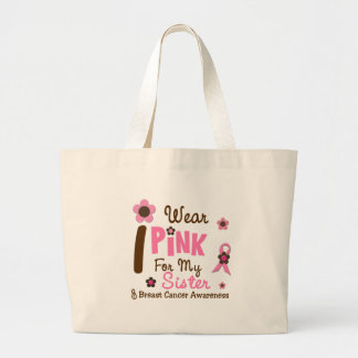 Breast Cancer I Wear Pink For My Sister 12 Large Tote Bag