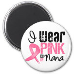 Breast Cancer I Wear Pink Ribbon For My Nana Refrigerator Magnets