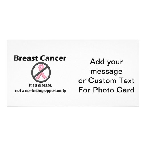 Breast Cancer is Disease-Not Marketing Opportunity Customized Photo Card