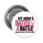 Breast Cancer My BATTLE TOO 1 Mum Pinback Buttons
