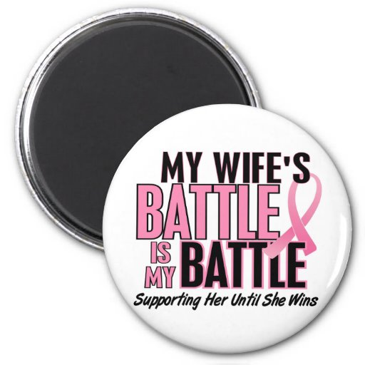Breast Cancer My BATTLE TOO 1 Wife Refrigerator Magnet