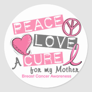 Breast Cancer PEACE, LOVE, A CURE 1 (Mother) Round Sticker