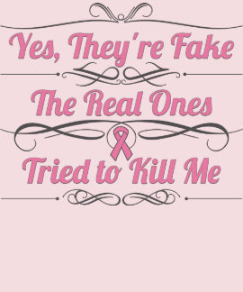 Breast Cancer Yes They're Fake Tee Shirts