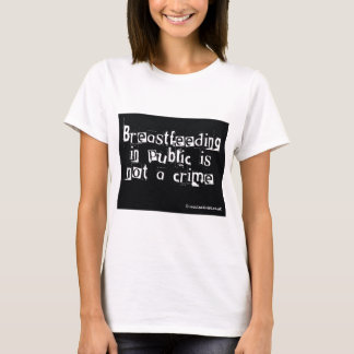 Breastfeeding in public is not a crime T-Shirt