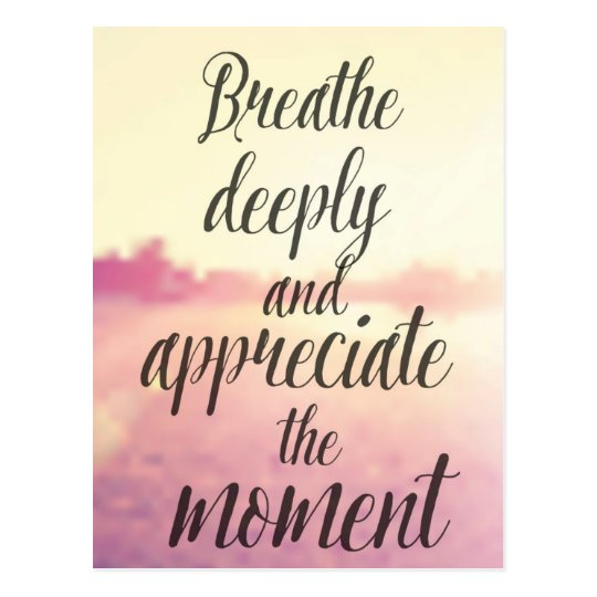 Breathe Deeply And Appreciate The Moment Postcard