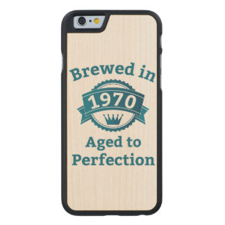 Brewed in 1970 Aged to Perfection Carved Maple iPhone 6 Case