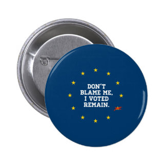 BREXIT - Don't Blame Me I voted Remain - -  6 Cm Round Badge