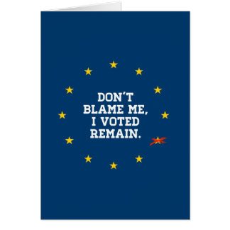 BREXIT - Don't Blame Me I voted Remain - -  Card