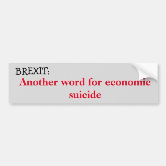 Brexit: Economic suicide Bumper Sticker