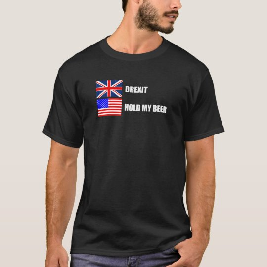 Brexit, Hold My Beer T-Shirt