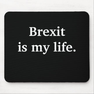 Brexit Is My Life Funny Political Quote Mouse Mat
