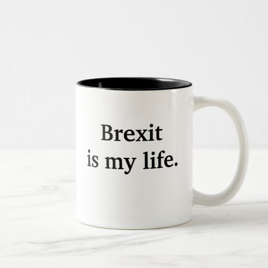 Brexit Is My Life - Funny Political Quote