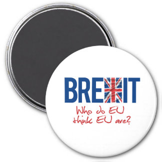 BREXIT - Who do EU think EU are - -  7.5 Cm Round Magnet