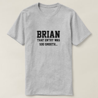 Brian that entry was soo smooth T-Shirt