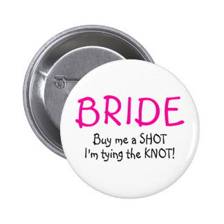 Bride Buy Me A Shot Im Tying The Knot 6 Cm Round Badge