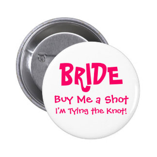 BRIDE, Buy Me a Shot, I'm Tying the Knot! Pinback Button