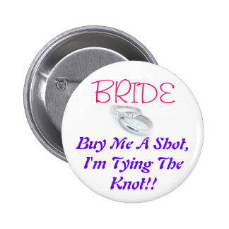 BRIDE, Buy Me A Shot, I'm Tying The Knot!! Pinback Button