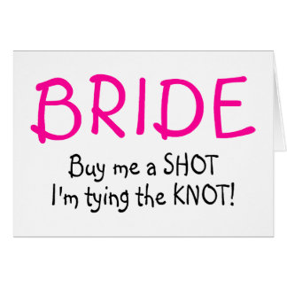 Bride Buy Me A Shot Im Tying The Knot Cards