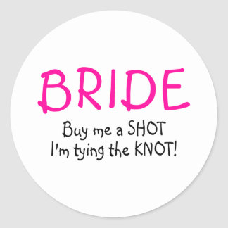 Bride (Buy Me A Shot Im Tying The Knot) Classic Round Sticker