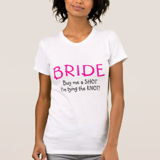 Bride Buy Me A Shot Im Tying The Knot T Shirts