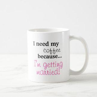 Bride Gift - I need my coffee I'm getting married Coffee Mug