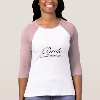 Bride-it's all about me... shirt