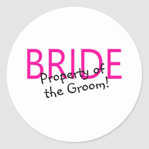 Bride Property Of The Groom Round Sticker