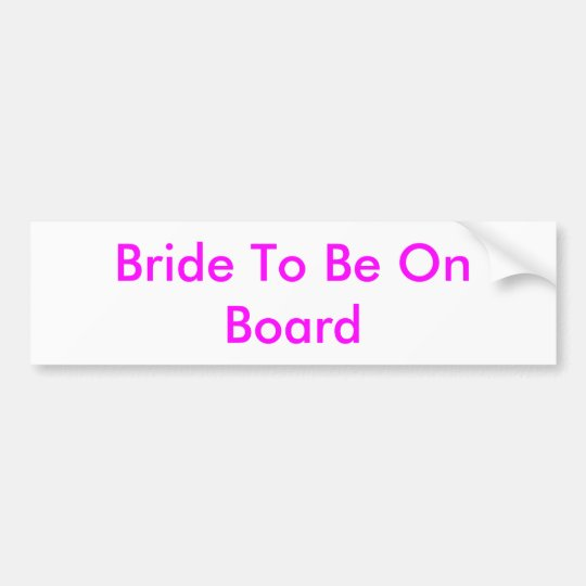 Bride To Be On Board Bumper Sticker